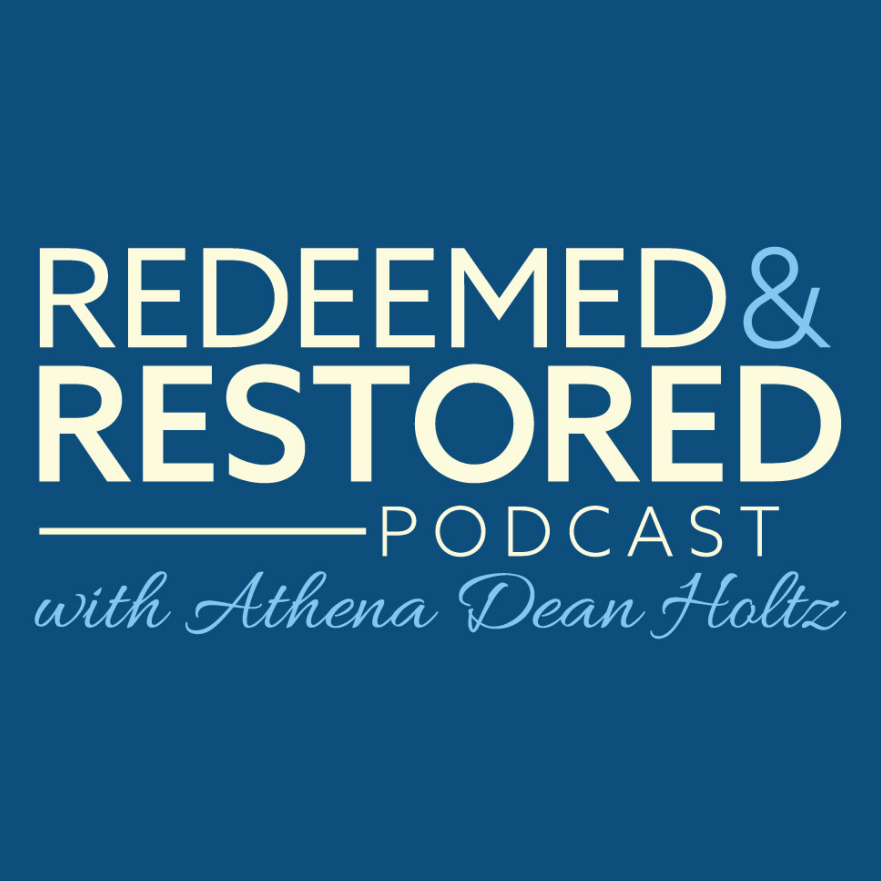 Redeemed & Restored with Athena Dean Holtz